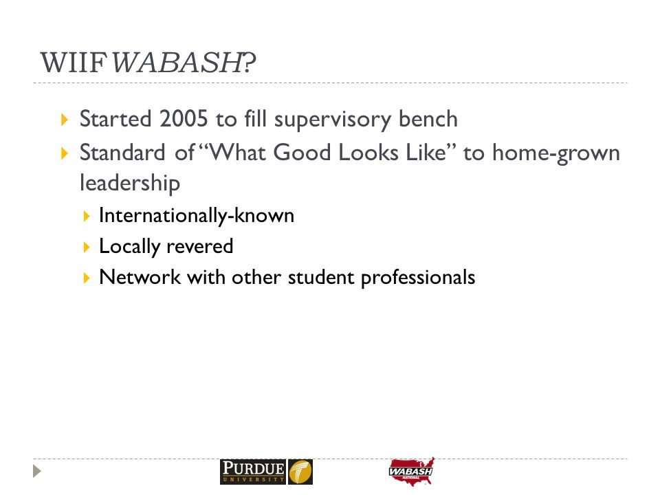 """WIIF WABASH ?  Started 2005 to fill supervisory bench  Standard of """"What Good Looks Like"""" to home-grown leadership  Internationally-known  Locally"""