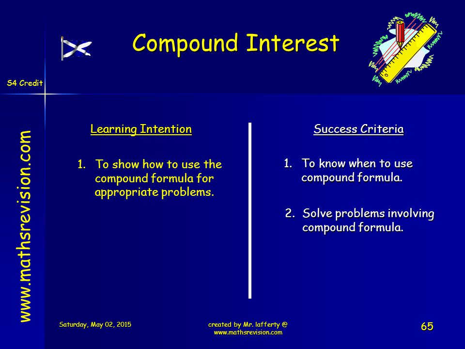 S4 Credit Learning Intention Success Criteria 1.To know when to use compound formula.