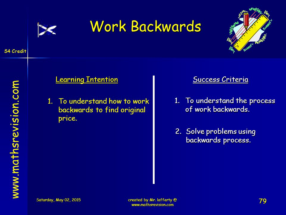 S4 Credit Learning Intention Success Criteria 1.To understand the process of work backwards.
