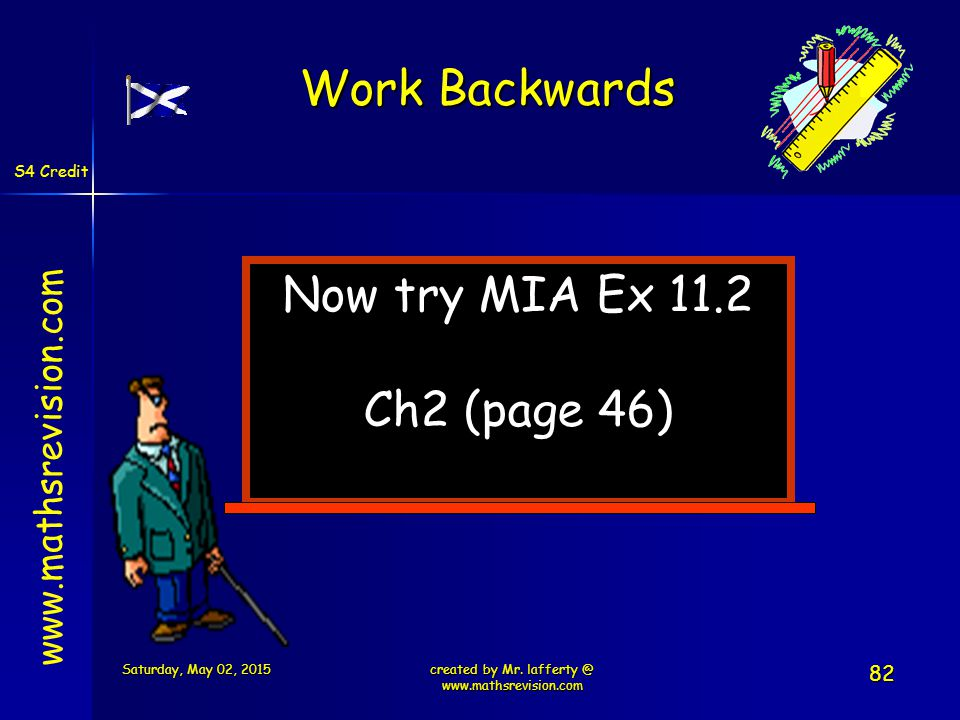 S4 Credit Now try MIA Ex 11.2 Ch2 (page 46) www.mathsrevision.com Saturday, May 02, 2015Saturday, May 02, 2015Saturday, May 02, 2015Saturday, May 02, 2015created by Mr.