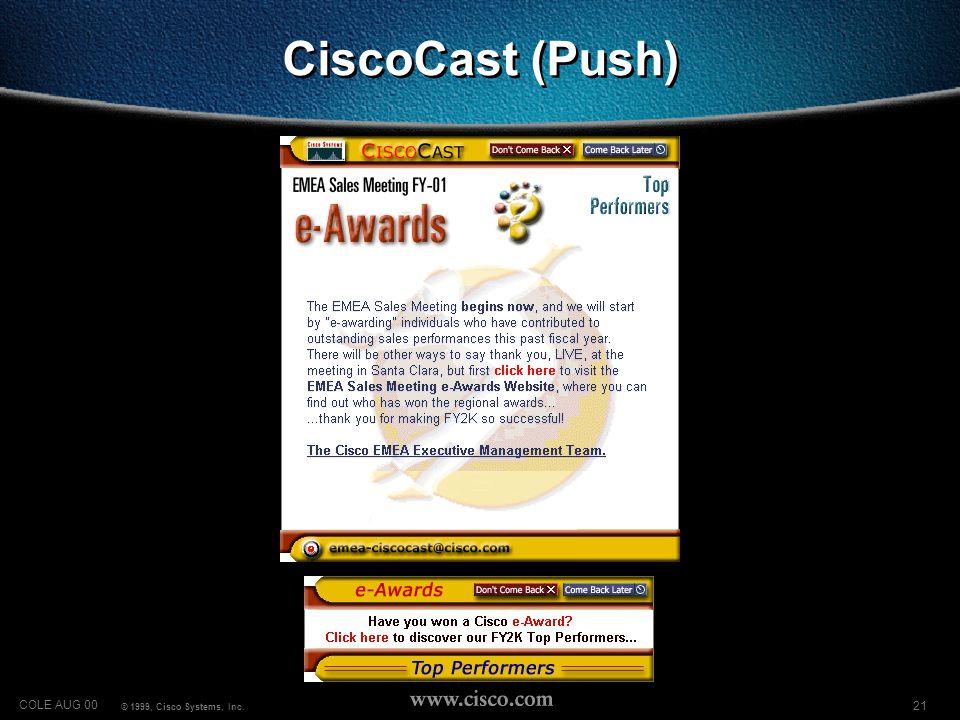 21 COLE AUG 00 © 1999, Cisco Systems, Inc. CiscoCast (Push)