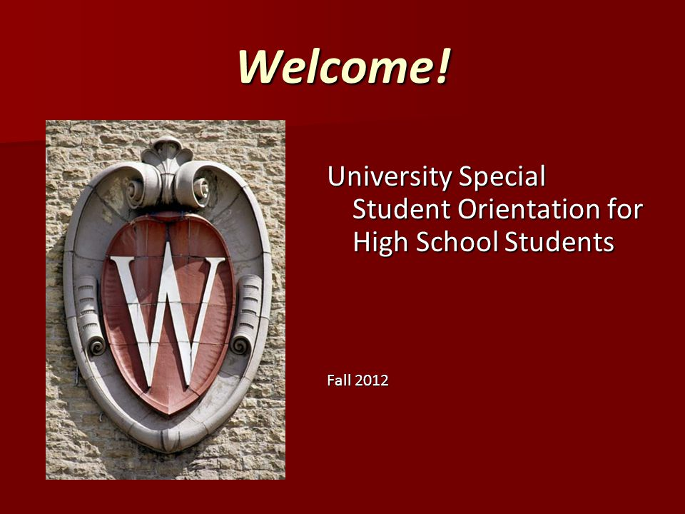 Welcome! University Special Student Orientation for High School Students Fall 2012
