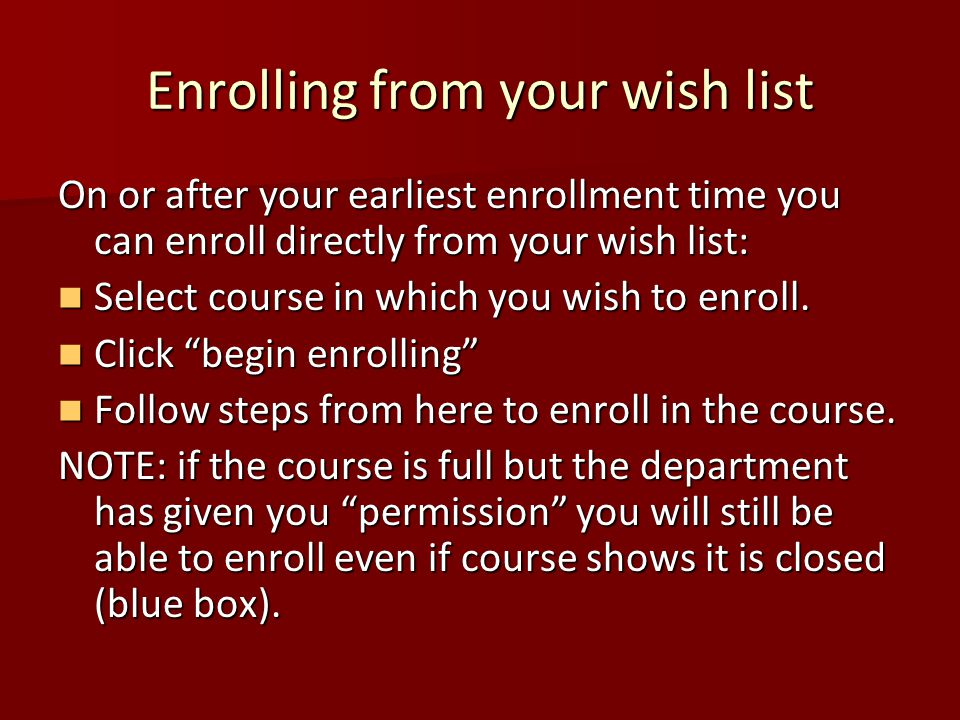 Enrolling from your wish list On or after your earliest enrollment time you can enroll directly from your wish list: Select course in which you wish to enroll.