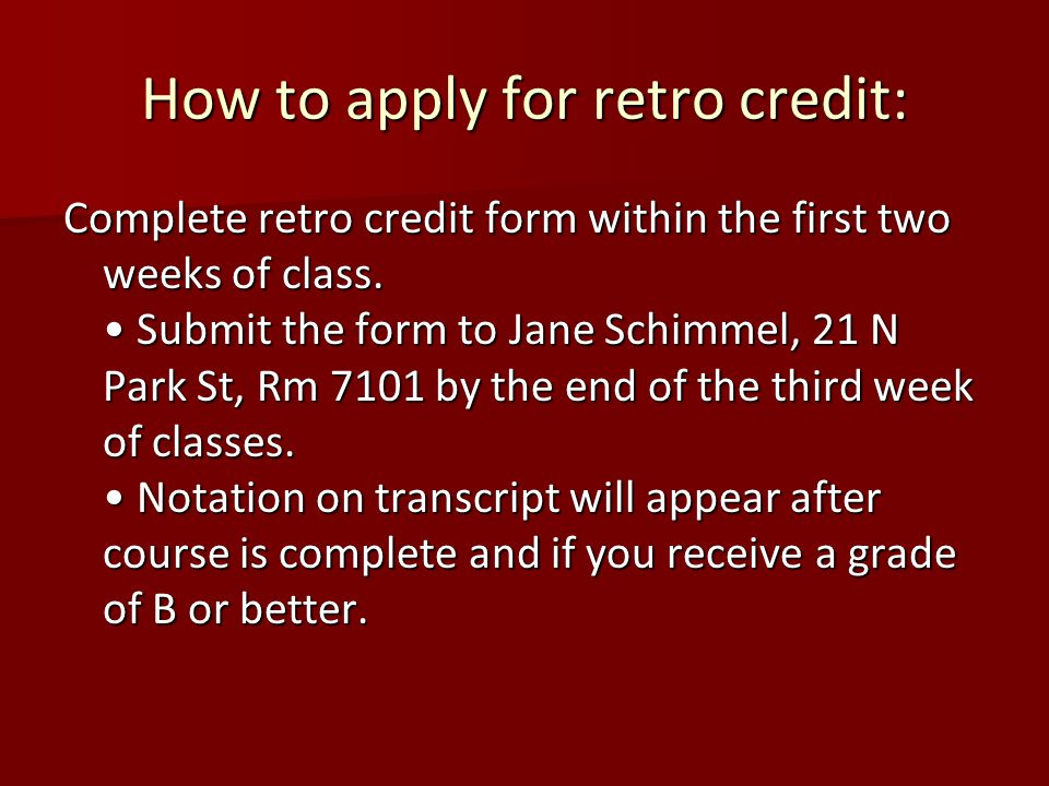 How to apply for retro credit: Complete retro credit form within the first two weeks of class.