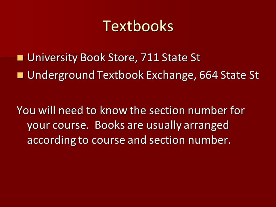 Textbooks University Book Store, 711 State St University Book Store, 711 State St Underground Textbook Exchange, 664 State St Underground Textbook Exchange, 664 State St You will need to know the section number for your course.