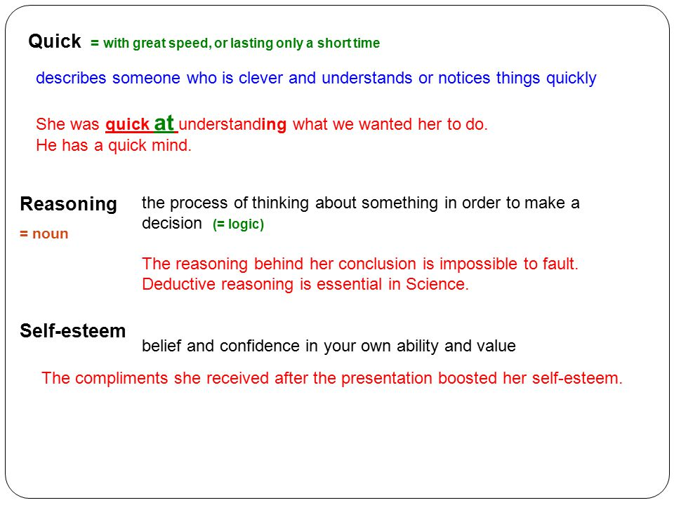 Quick = with great speed, or lasting only a short time describes someone who is clever and understands or notices things quickly She was quick at understanding what we wanted her to do.