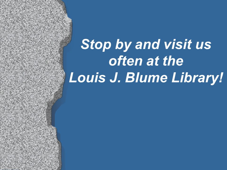 Where to get more information l Reference Librarians (436-3508) or Ask a Question at the library web site l Blume Library Web site http://library.stmarytx.edu/acadlib/