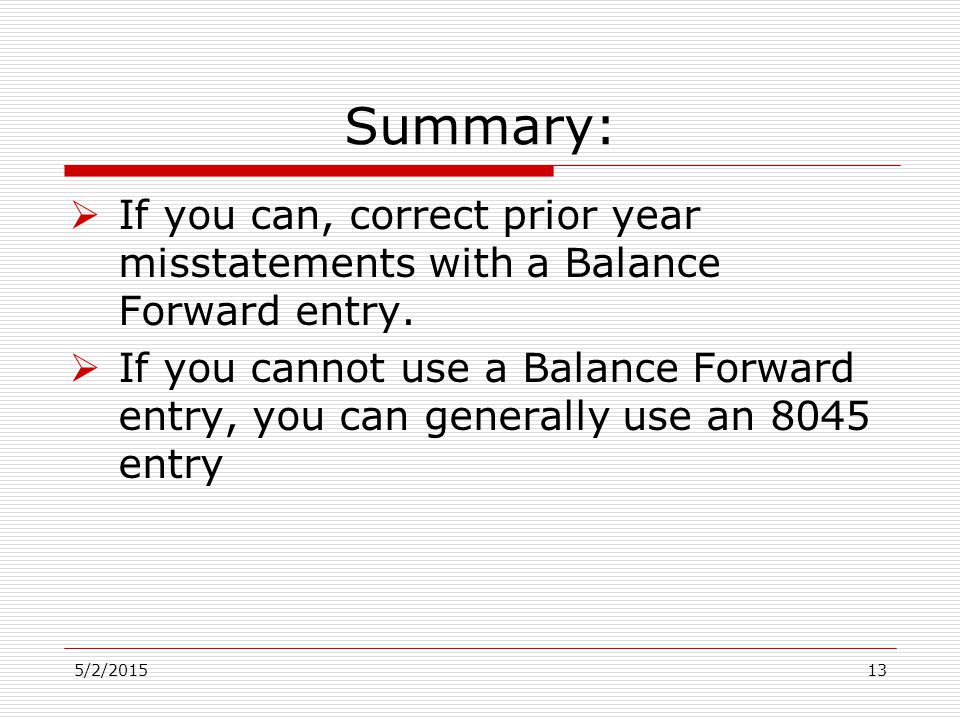 Summary:  If you can, correct prior year misstatements with a Balance Forward entry.