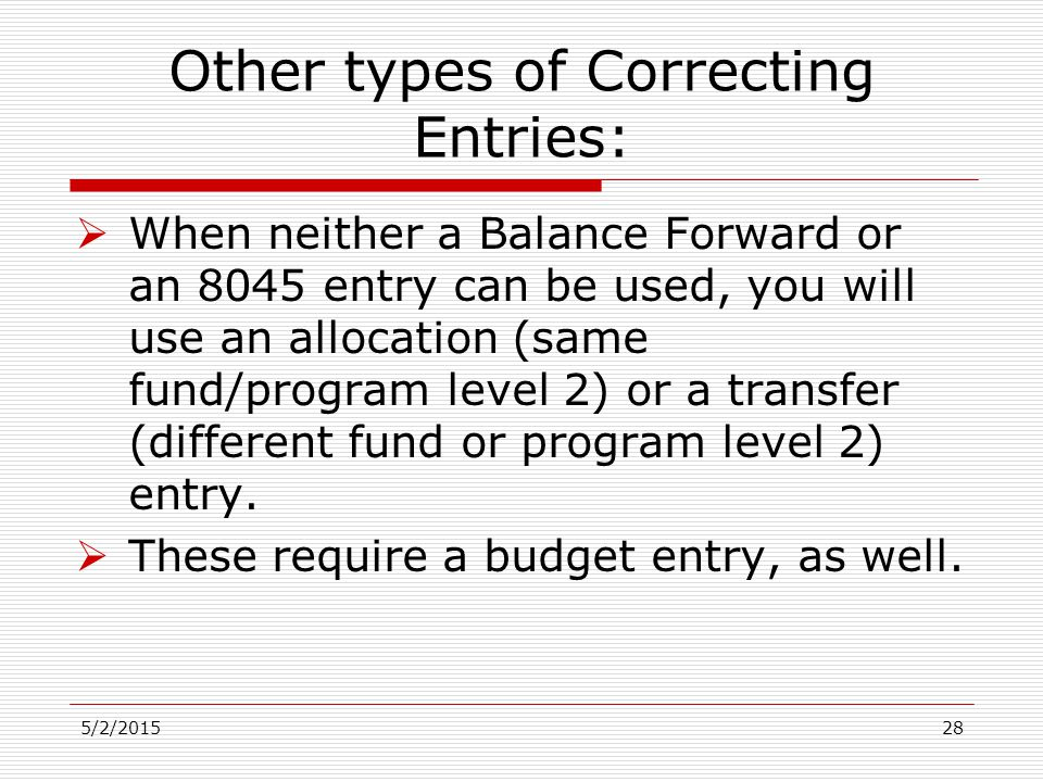 Other types of Correcting Entries:  When neither a Balance Forward or an 8045 entry can be used, you will use an allocation (same fund/program level