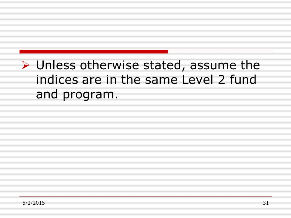  Unless otherwise stated, assume the indices are in the same Level 2 fund and program. 5/2/201531