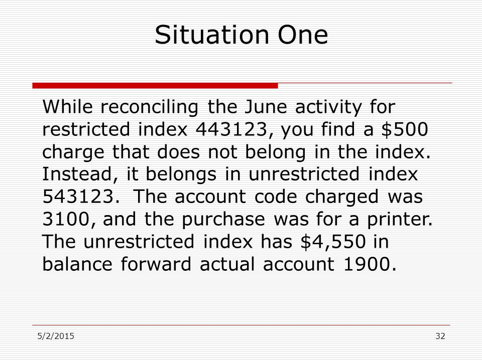 5/2/201532 While reconciling the June activity for restricted index 443123, you find a $500 charge that does not belong in the index. Instead, it belo