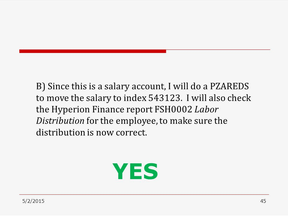 5/2/201545 B) Since this is a salary account, I will do a PZAREDS to move the salary to index 543123.