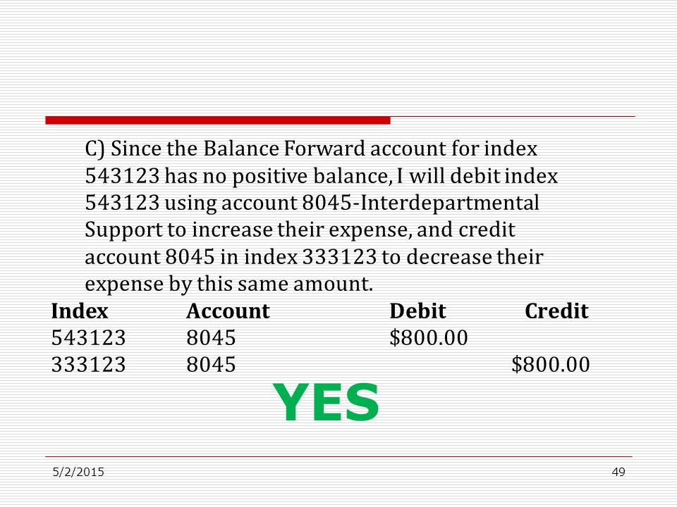 5/2/201549 C) Since the Balance Forward account for index 543123 has no positive balance, I will debit index 543123 using account 8045-Interdepartment