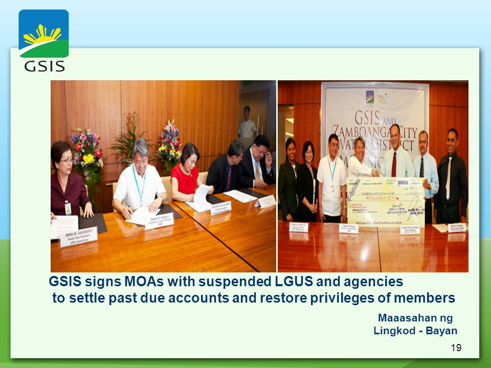 19 GSIS signs MOAs with suspended LGUS and agencies to settle past due accounts and restore privileges of members Maaasahan ng Lingkod - Bayan
