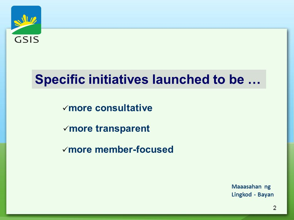 2 Specific initiatives launched to be … more consultative more transparent more member-focused Maaasahan ng Lingkod - Bayan