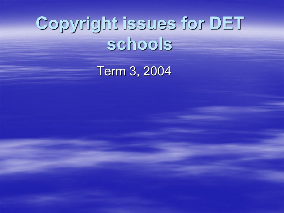 Copyright issues for DET schools Term 3, 2004