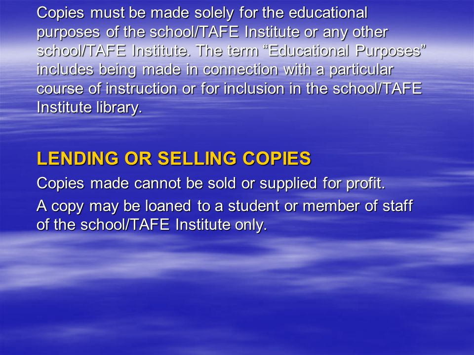 """Copies must be made solely for the educational purposes of the school/TAFE Institute or any other school/TAFE Institute. The term """"Educational Purpose"""