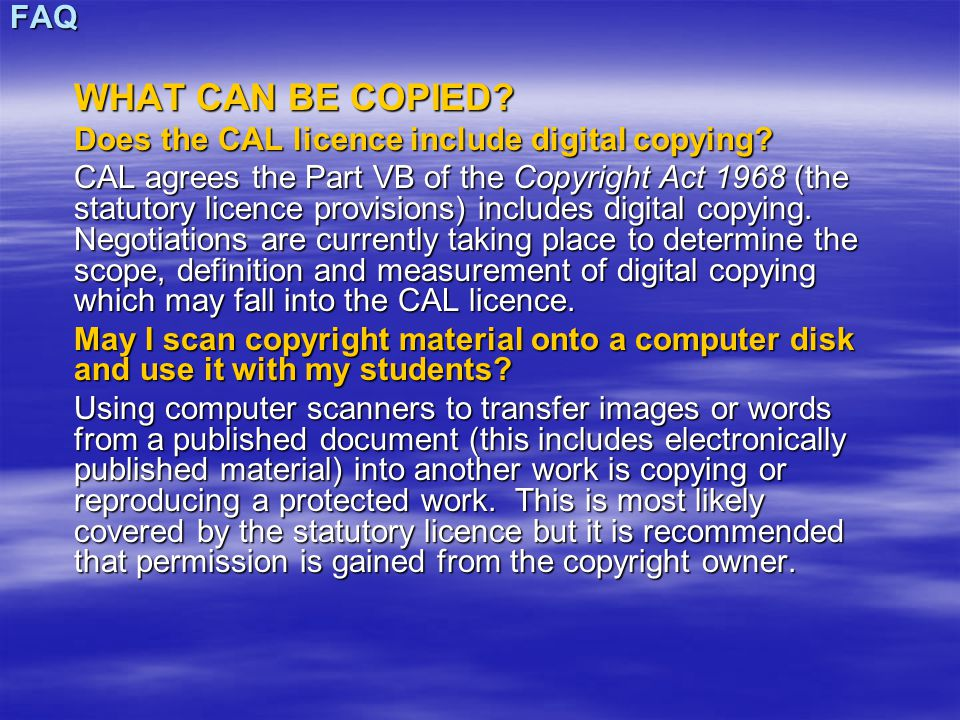 FAQ WHAT CAN BE COPIED. Does the CAL licence include digital copying.