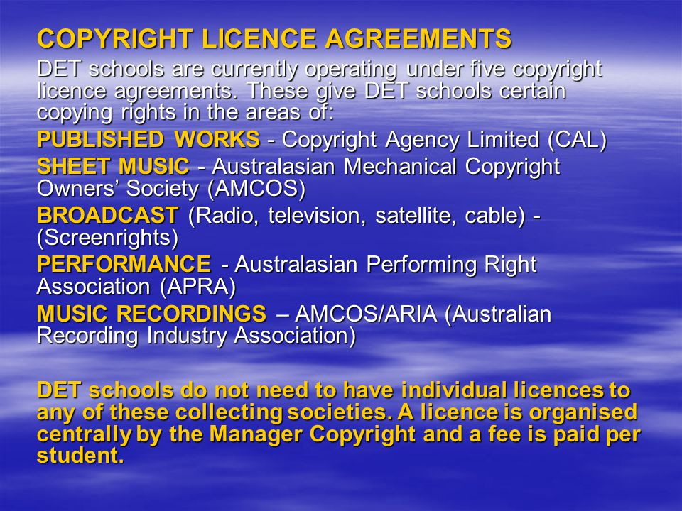 COPYRIGHT LICENCE AGREEMENTS DET schools are currently operating under five copyright licence agreements.