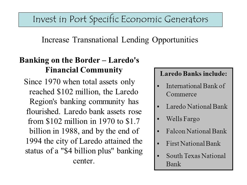 Banking on the Border – Laredo s Financial Community Since 1970 when total assets only reached $102 million, the Laredo Region s banking community has flourished.