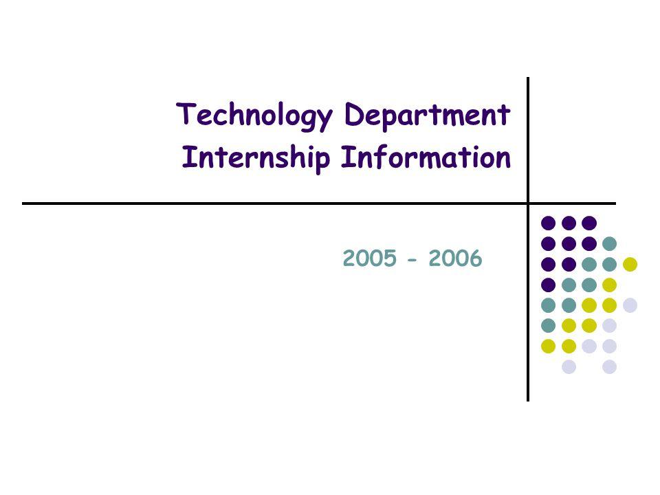 Technology Department Internship Information 2005 - 2006