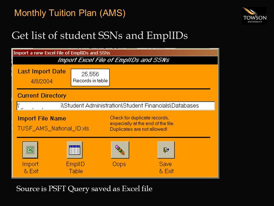 Monthly Tuition Plan (AMS) Get list of student SSNs and EmplIDs Source is PSFT Query saved as Excel file