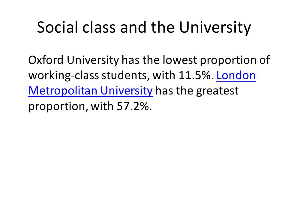 Social class and the University Oxford University has the lowest proportion of working-class students, with 11.5%.