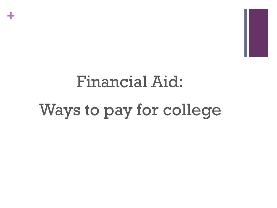 + Financial Aid: Ways to pay for college