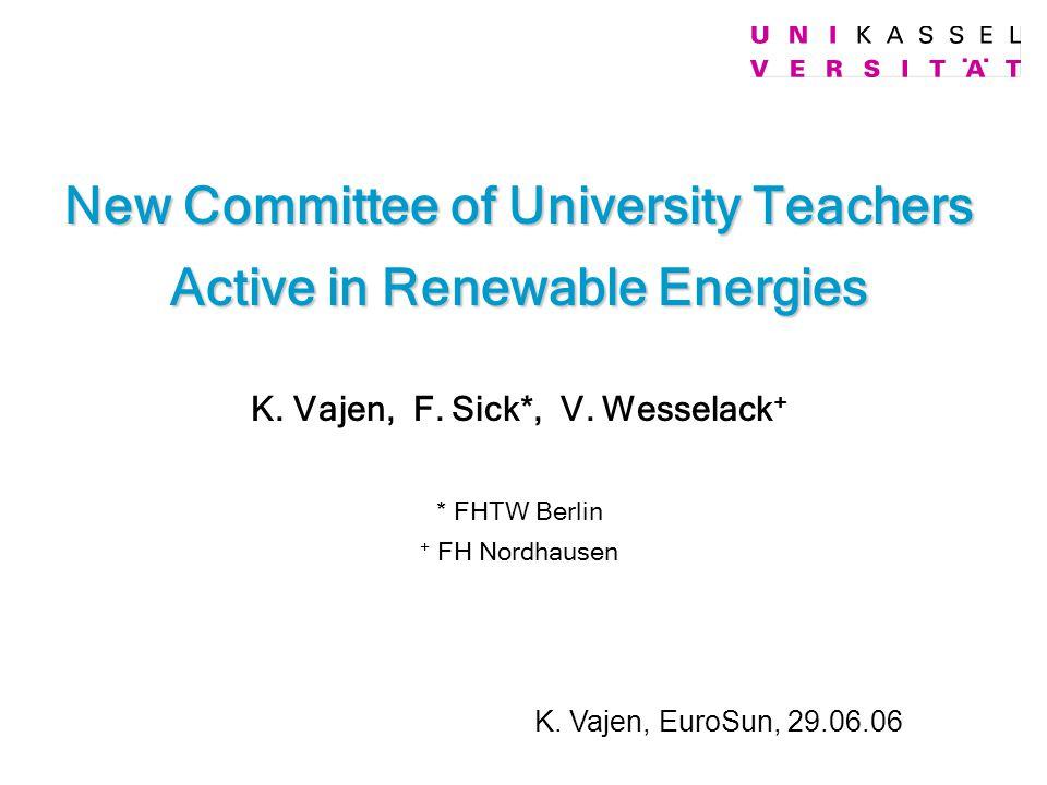 New Committee of University Teachers Active in Renewable Energies New Committee of University Teachers Active in Renewable Energies K. Vajen, F. Sick*