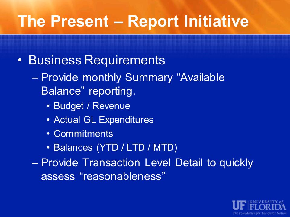 The Present – Report Initiative Business Requirements –Provide monthly Summary Available Balance reporting.