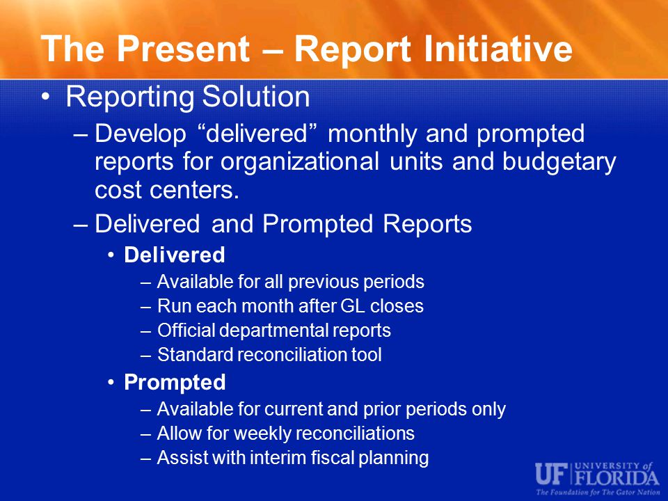 The Present – Report Initiative Reporting Solution –Develop delivered monthly and prompted reports for organizational units and budgetary cost centers.