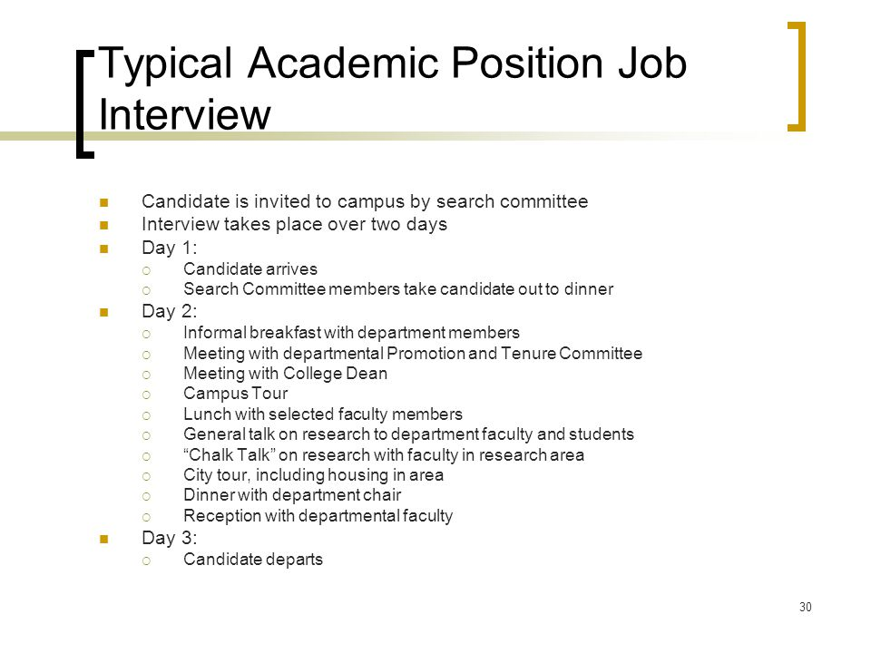 30 Typical Academic Position Job Interview Candidate is invited to campus by search committee Interview takes place over two days Day 1:  Candidate a