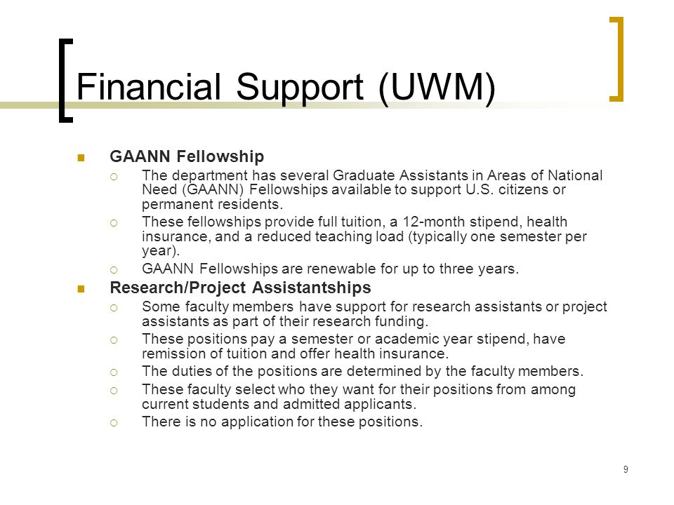 9 Financial Support (UWM) GAANN Fellowship  The department has several Graduate Assistants in Areas of National Need (GAANN) Fellowships available to