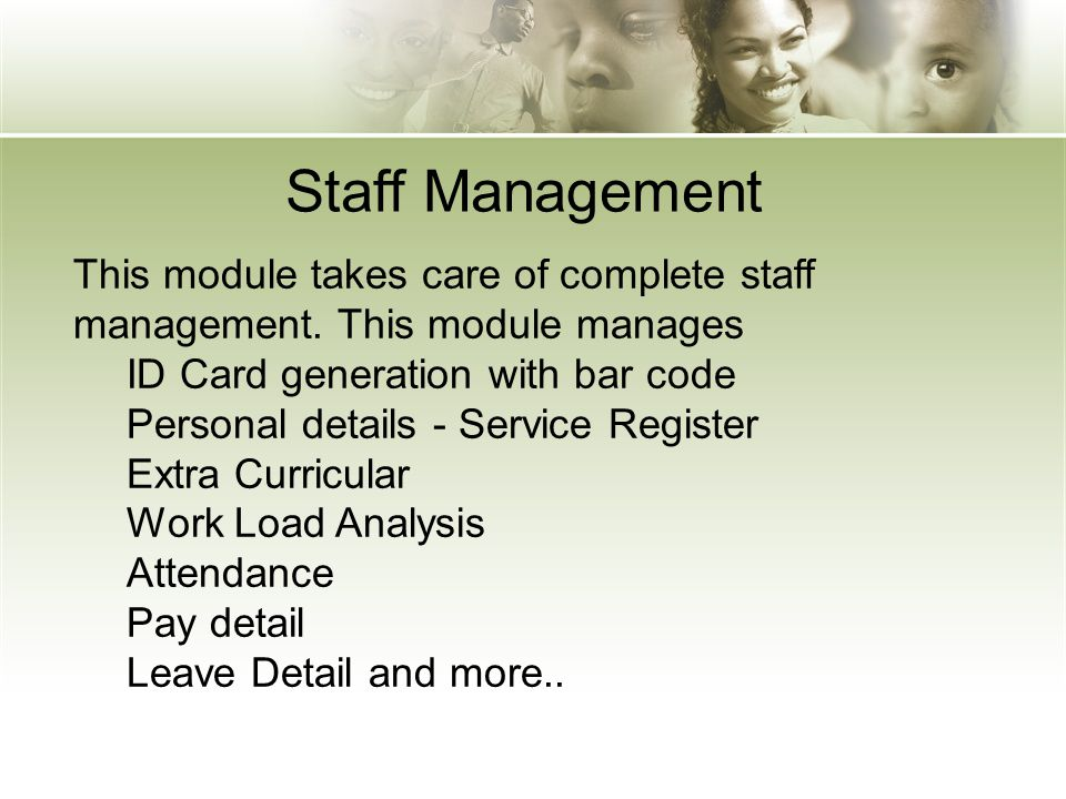 Staff Management This module takes care of complete staff management. This module manages ID Card generation with bar code Personal details - Service