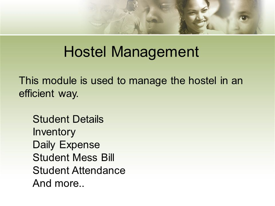 Hostel Management This module is used to manage the hostel in an efficient way. Student Details Inventory Daily Expense Student Mess Bill Student Atte