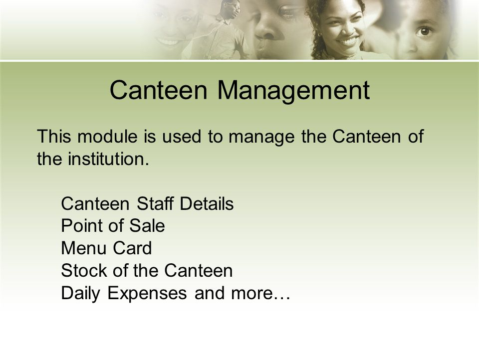 Canteen Management This module is used to manage the Canteen of the institution. Canteen Staff Details Point of Sale Menu Card Stock of the Canteen Da