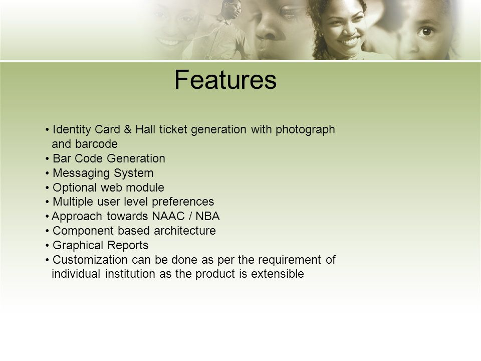 Features Identity Card & Hall ticket generation with photograph and barcode Bar Code Generation Messaging System Optional web module Multiple user lev