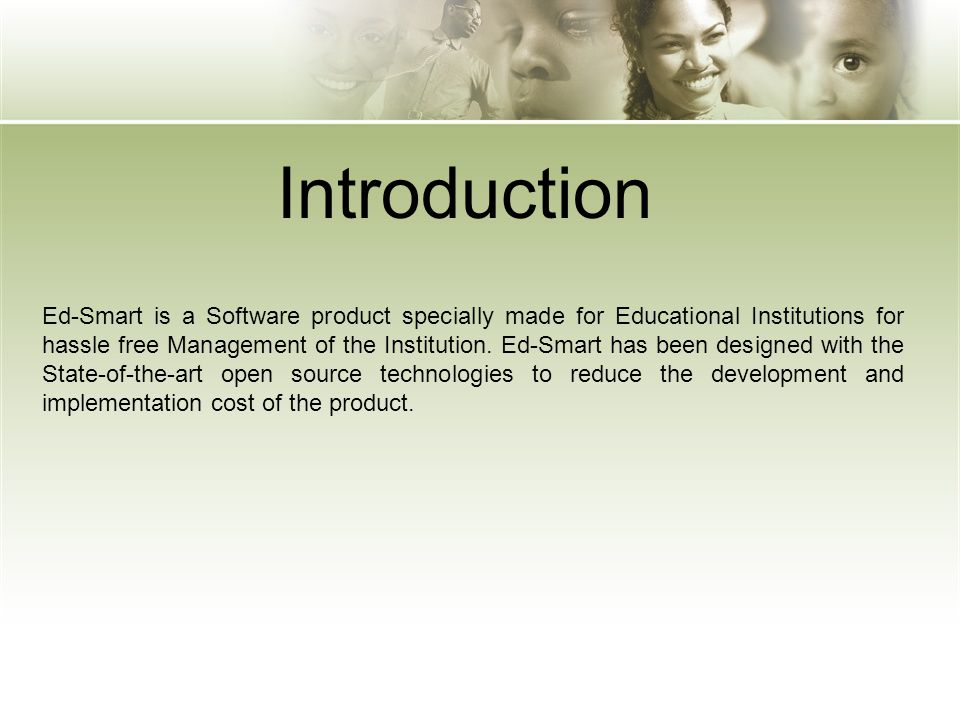 Introduction Ed-Smart is a Software product specially made for Educational Institutions for hassle free Management of the Institution. Ed-Smart has be