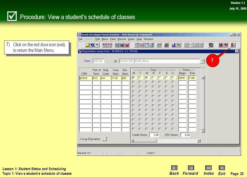 Page: 19 BackForwardIndex Exit Version 1.3 July 10, 2002 Discussion: View a student's schedule of classes Using the horizontal scrollbar at the bottom