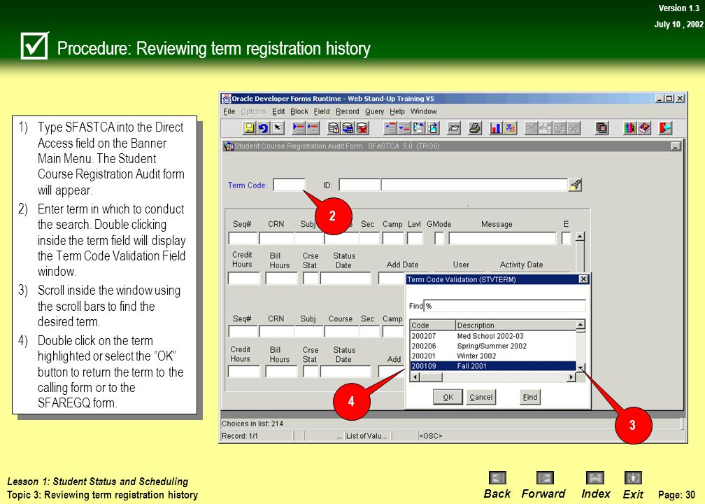 Page: 29 BackForwardIndex Exit Version 1.3 July 10, 2002 Topic 3: Reviewing term registration history Banner will allow you to review registration his