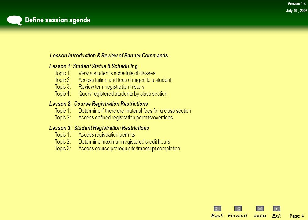 Page: 3 BackForwardIndex Exit Version 1.3 July 10, 2002 Define course pre-requisites  The following is a recommended course sequence: 1)Banner Studen