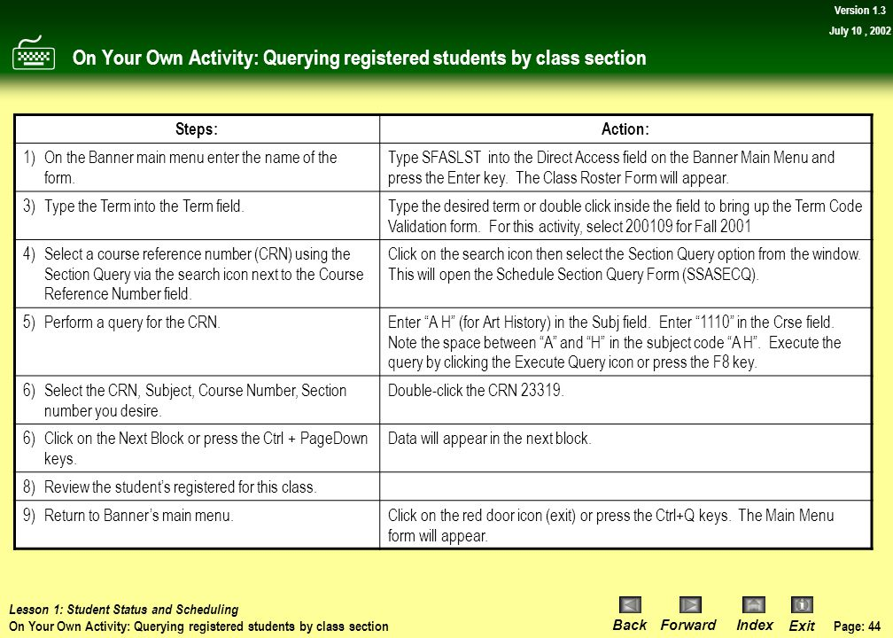 Page: 43 BackForwardIndex Exit Version 1.3 July 10, 2002 Procedure: Querying registered students by class section 10)Click the red door icon (exit) to