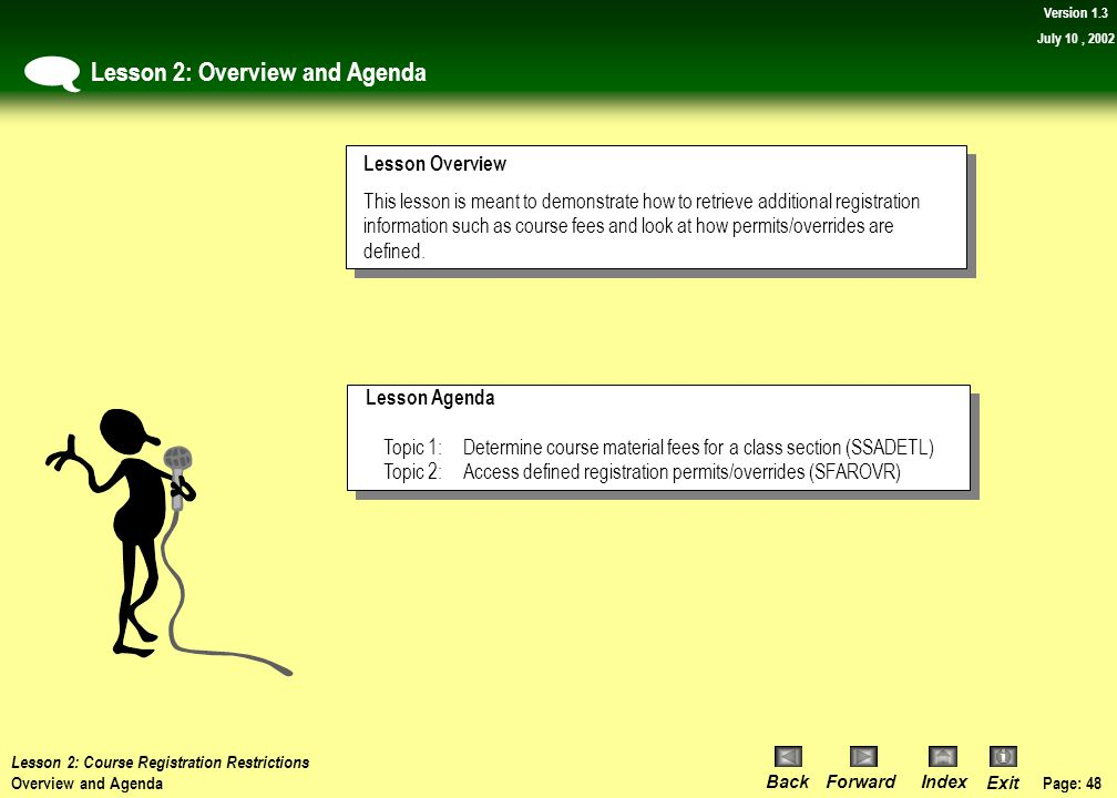 Page: 47 BackForwardIndex Exit Version 1.3 July 10, 2002 Lesson 2: Determining Course Registration Restrictions