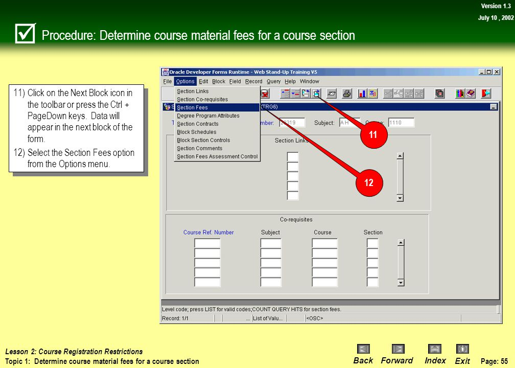 Page: 54 BackForwardIndex Exit Version 1.3 July 10, 2002 Procedure: Determine course material fees for a course section 9)Scroll inside the window usi
