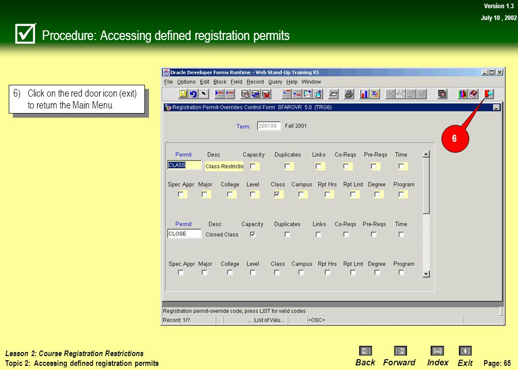 Page: 64 BackForwardIndex Exit Version 1.3 July 10, 2002 Discussion: Accessing defined registration permits Current Permit Codes: Class Restriction Cl