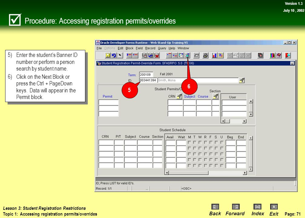 Page: 70 BackForwardIndex Exit Version 1.3 July 10, 2002 Procedure: Accessing registration permits/overrides 1)Type SFASRPO into the Direct Access fie