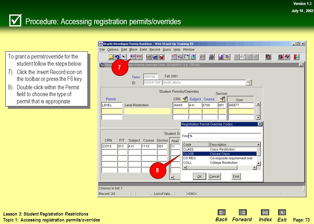 Page: 72 BackForwardIndex Exit Version 1.3 July 10, 2002 Discussion: Accessing registration permits/overrides You can now review the following: a)The