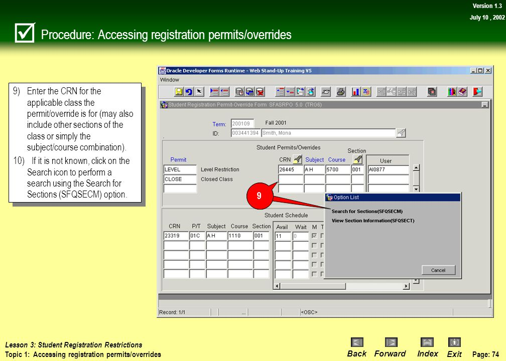 Page: 73 BackForwardIndex Exit Version 1.3 July 10, 2002 Procedure: Accessing registration permits/overrides To grant a permit/override for the studen