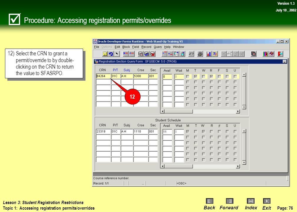 Page: 75 BackForwardIndex Exit Version 1.3 July 10, 2002 Procedure: Accessing registration permits/overrides 10)At a minimum enter the Subject code in