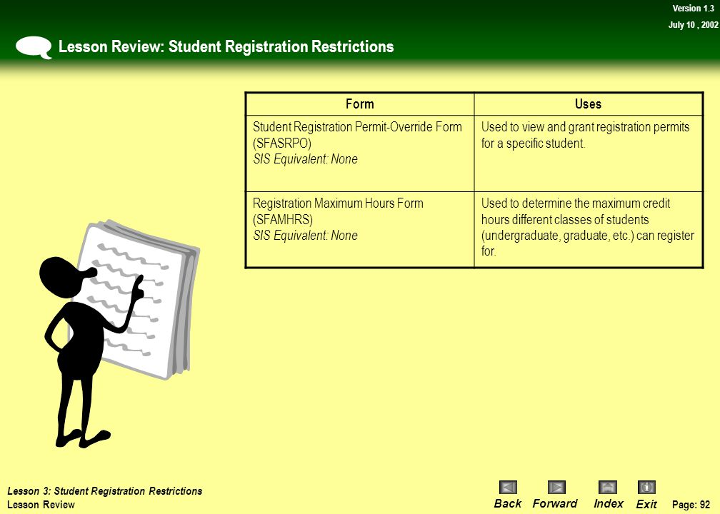 Page: 91 BackForwardIndex Exit Version 1.3 July 10, 2002 On Your Own Activity Review: View the courses a student has completed for all terms Most of t